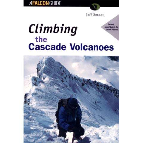Falcon Guides Climbing the Cascade Volcanoes