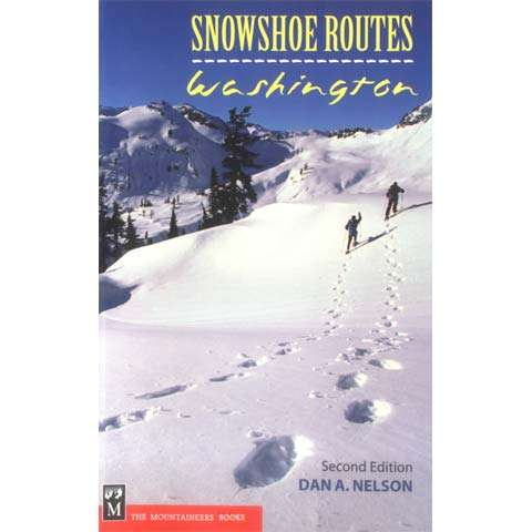 Mountaineers Books Snowshoe Routes Washington 2nd Edition